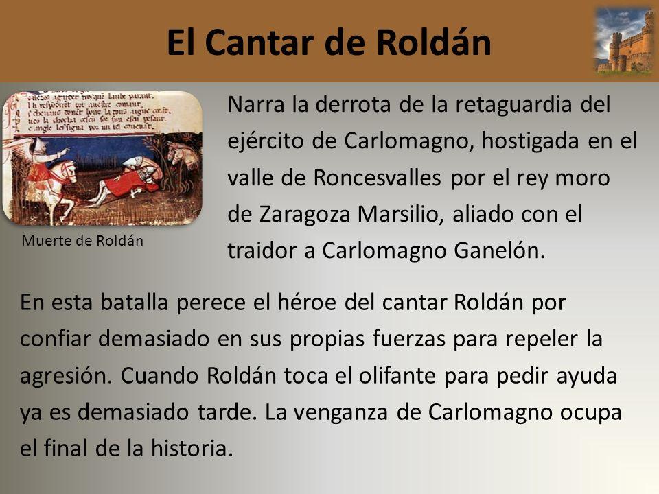 El Cantar de Roldán Narra la derrota de la retaguardia del ejército de Carlomagno, hostigada en el valle de Roncesvalles por el rey moro de Zaragoza M