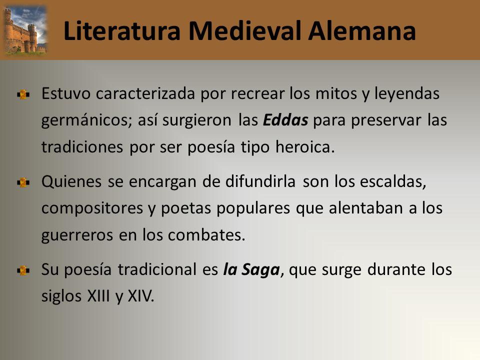 Literatura Medieval Alemana Estuvo caracterizada por recrear los mitos y leyendas germánicos; así surgieron las Eddas para preservar las tradiciones p