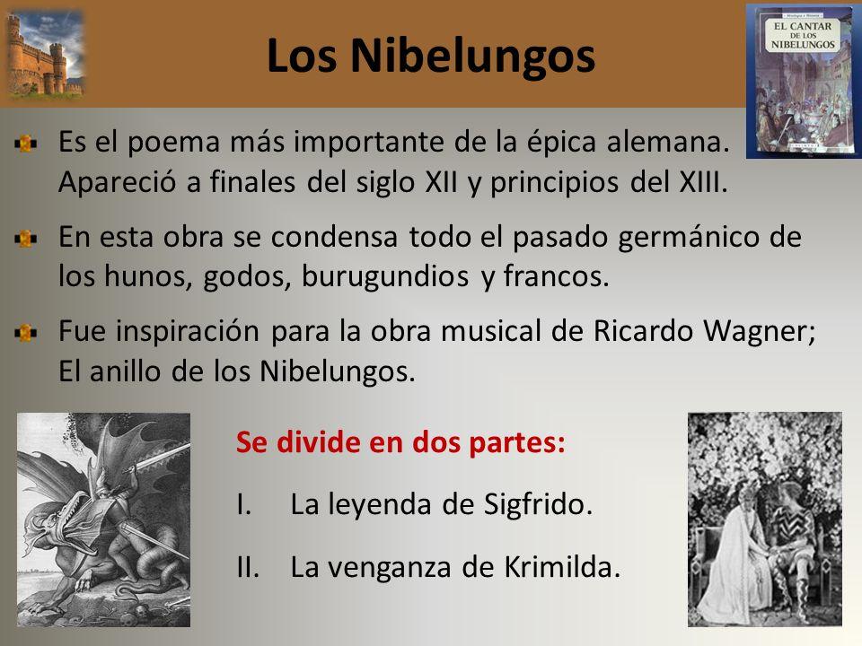 Los Nibelungos Es el poema más importante de la épica alemana. Apareció a finales del siglo XII y principios del XIII. En esta obra se condensa todo e