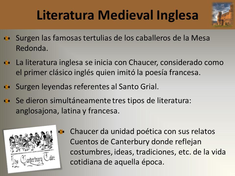 Literatura Medieval Inglesa Surgen las famosas tertulias de los caballeros de la Mesa Redonda. La literatura inglesa se inicia con Chaucer, considerad