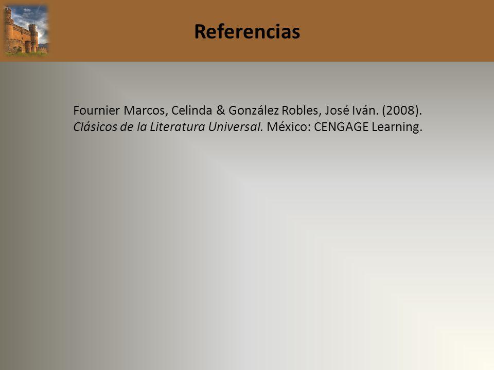 Referencias Fournier Marcos, Celinda & González Robles, José Iván. (2008). Clásicos de la Literatura Universal. México: CENGAGE Learning.