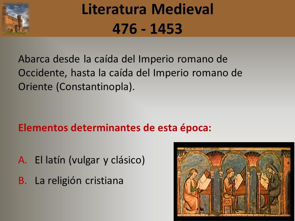 Literatura Medieval 476 - 1453 Abarca desde la caída del Imperio romano de Occidente, hasta la caída del Imperio romano de Oriente (Constantinopla). E