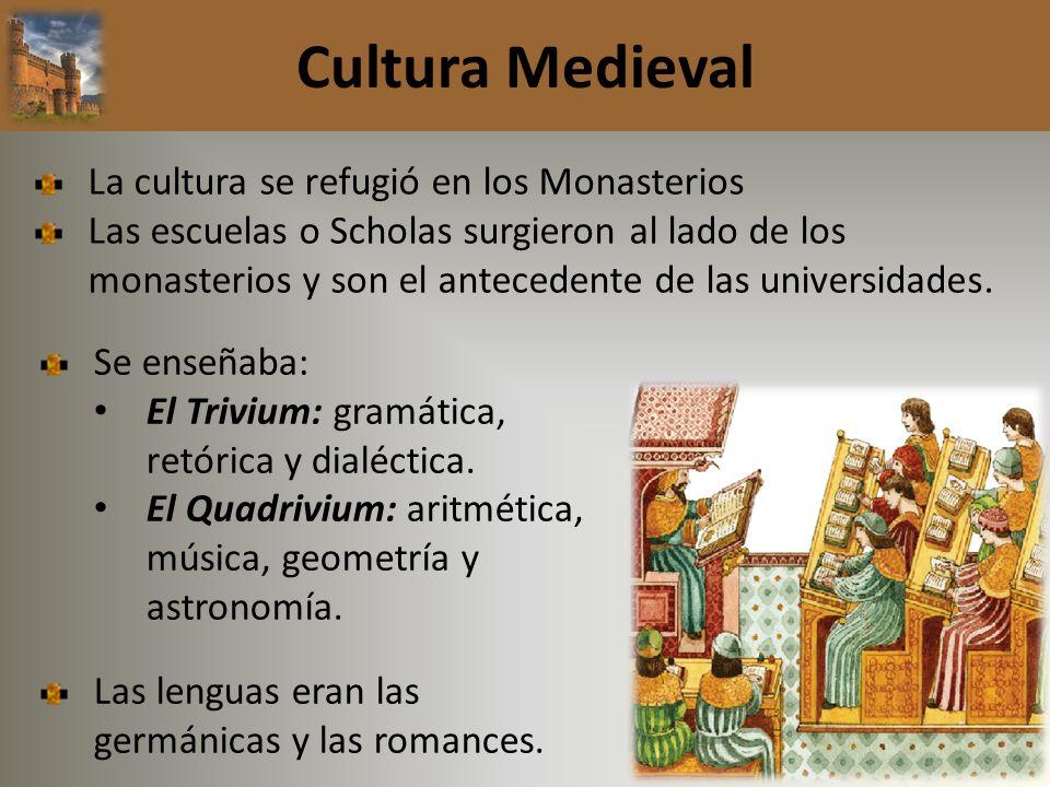 Cultura Medieval La cultura se refugió en los Monasterios Las escuelas o Scholas surgieron al lado de los monasterios y son el antecedente de las univ