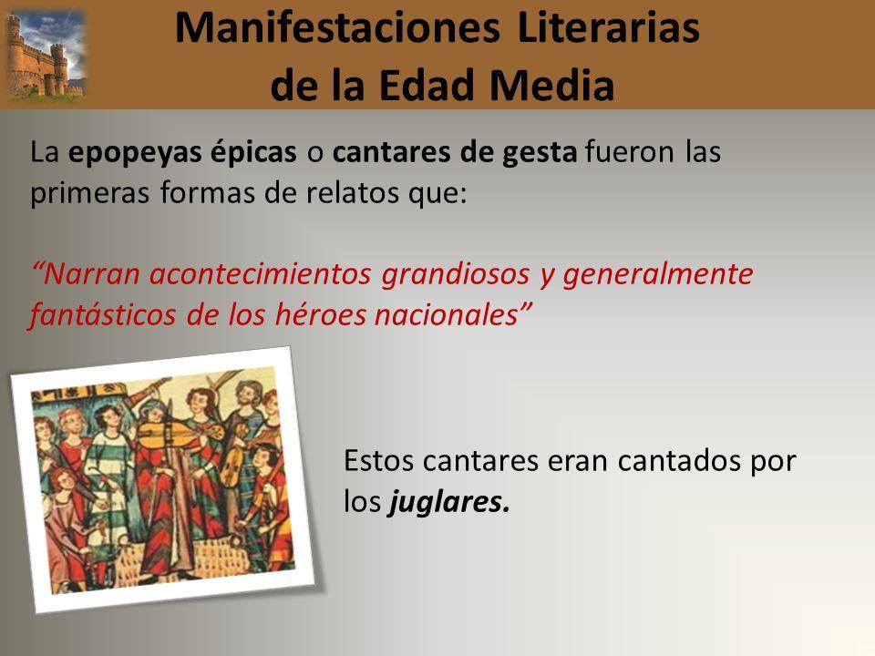 Manifestaciones Literarias de la Edad Media La epopeyas épicas o cantares de gesta fueron las primeras formas de relatos que: Narran acontecimientos g