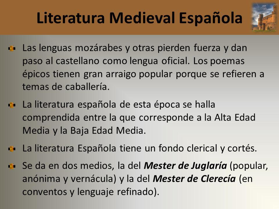 Literatura Medieval Española Las lenguas mozárabes y otras pierden fuerza y dan paso al castellano como lengua oficial. Los poemas épicos tienen gran