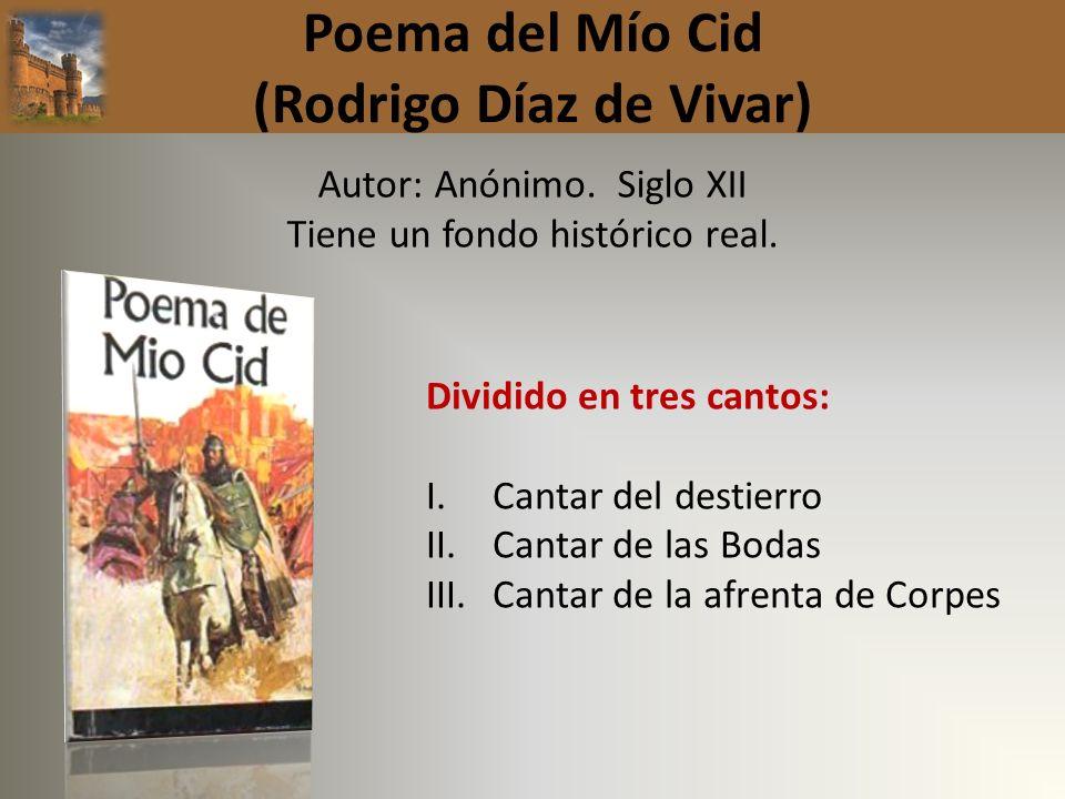 Poema del Mío Cid (Rodrigo Díaz de Vivar) Autor: Anónimo. Siglo XII Tiene un fondo histórico real. Dividido en tres cantos: I.Cantar del destierro II.