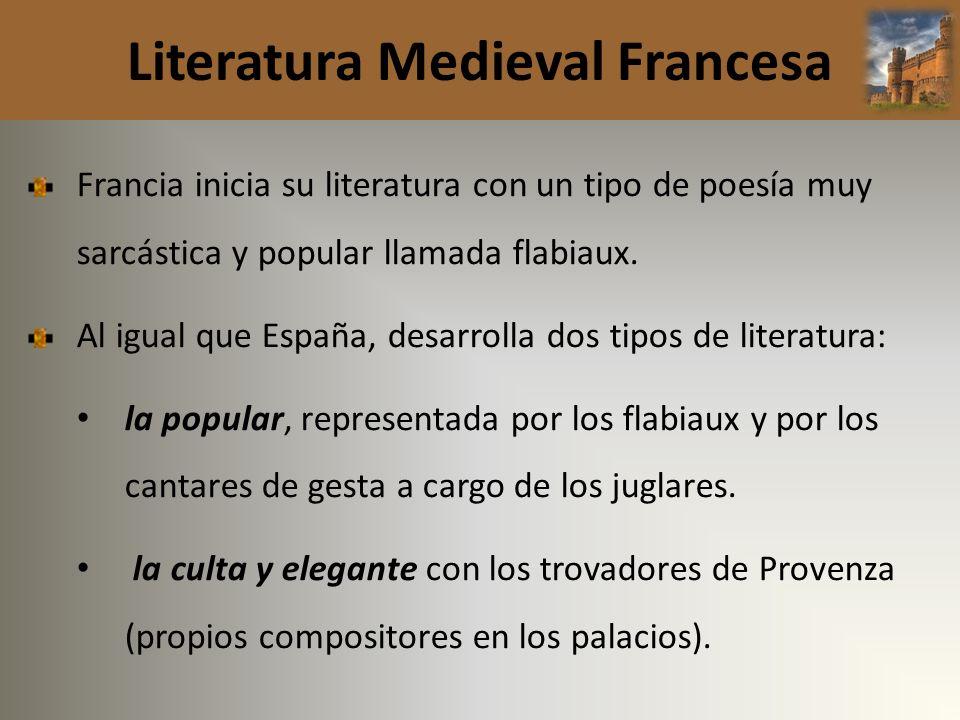 Literatura Medieval Francesa Francia inicia su literatura con un tipo de poesía muy sarcástica y popular llamada flabiaux. Al igual que España, desarr