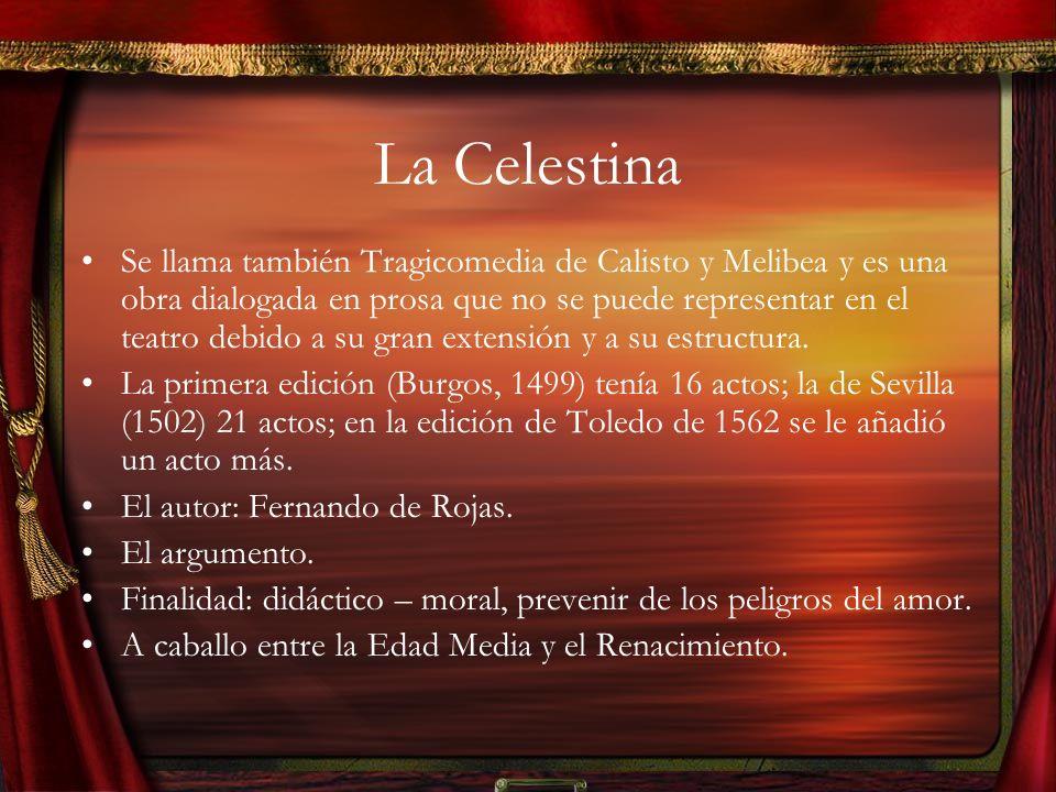 La Celestina Se llama también Tragicomedia de Calisto y Melibea y es una obra dialogada en prosa que no se puede representar en el teatro debido a su gran extensión y a su estructura.