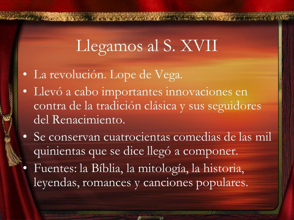Llegamos al S.XVII La revolución. Lope de Vega.