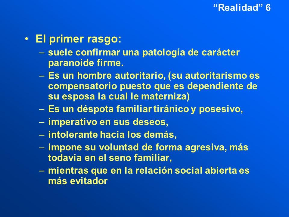 Realidad 6 El primer rasgo: –suele confirmar una patología de carácter paranoide firme.
