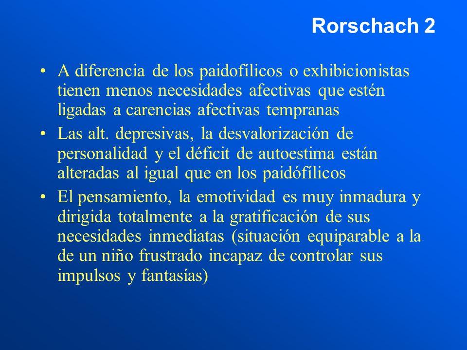 Rorschach 2 A diferencia de los paidofílicos o exhibicionistas tienen menos necesidades afectivas que estén ligadas a carencias afectivas tempranas Las alt.