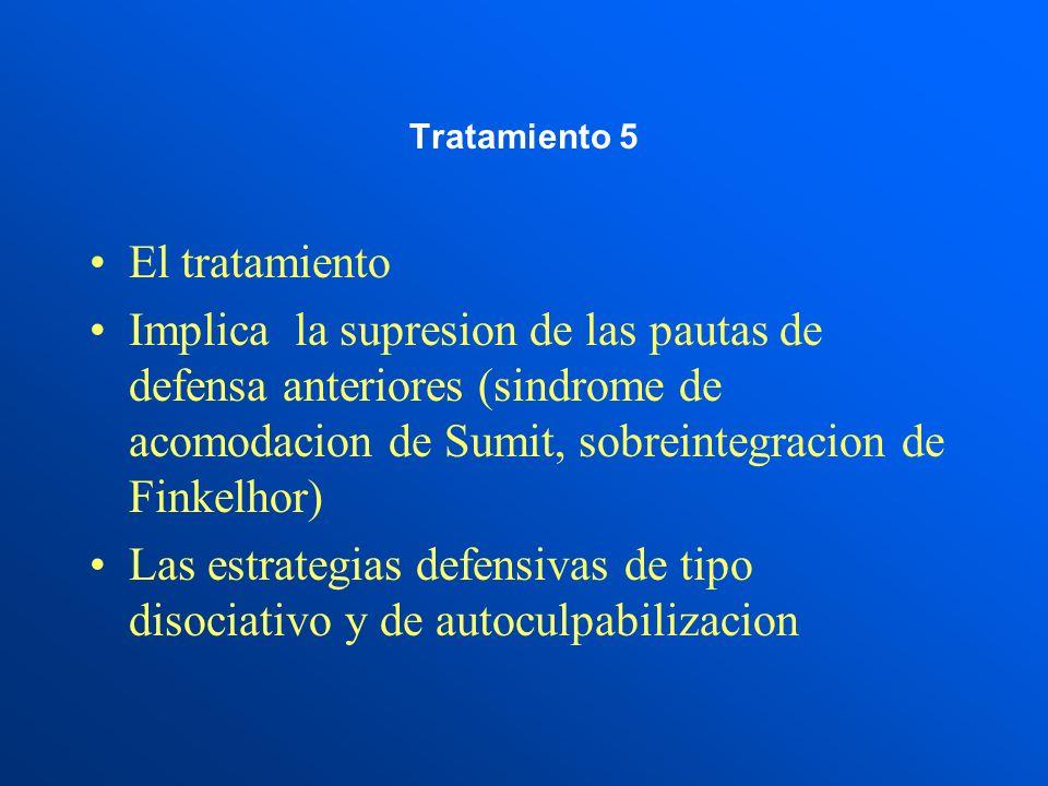 Tratamiento 5 El tratamiento Implica la supresion de las pautas de defensa anteriores (sindrome de acomodacion de Sumit, sobreintegracion de Finkelhor) Las estrategias defensivas de tipo disociativo y de autoculpabilizacion