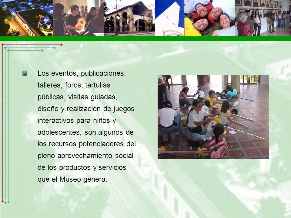 Los eventos, publicaciones, talleres, foros; tertulias públicas, visitas guiadas, diseño y realización de juegos interactivos para niños y adolescente