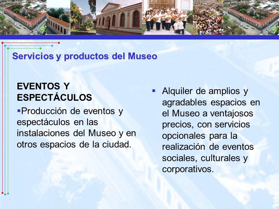 EVENTOS Y ESPECTÁCULOS Producción de eventos y espectáculos en las instalaciones del Museo y en otros espacios de la ciudad. Alquiler de amplios y agr