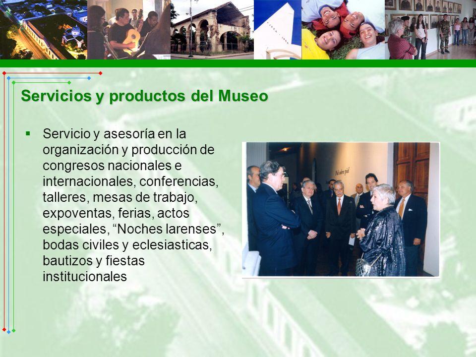 Servicios y productos del Museo Servicio y asesoría en la organización y producción de congresos nacionales e internacionales, conferencias, talleres,