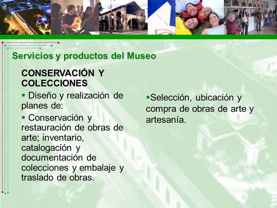 Servicios y productos del Museo CONSERVACIÓN Y COLECCIONES Diseño y realización de planes de: Conservación y restauración de obras de arte; inventario