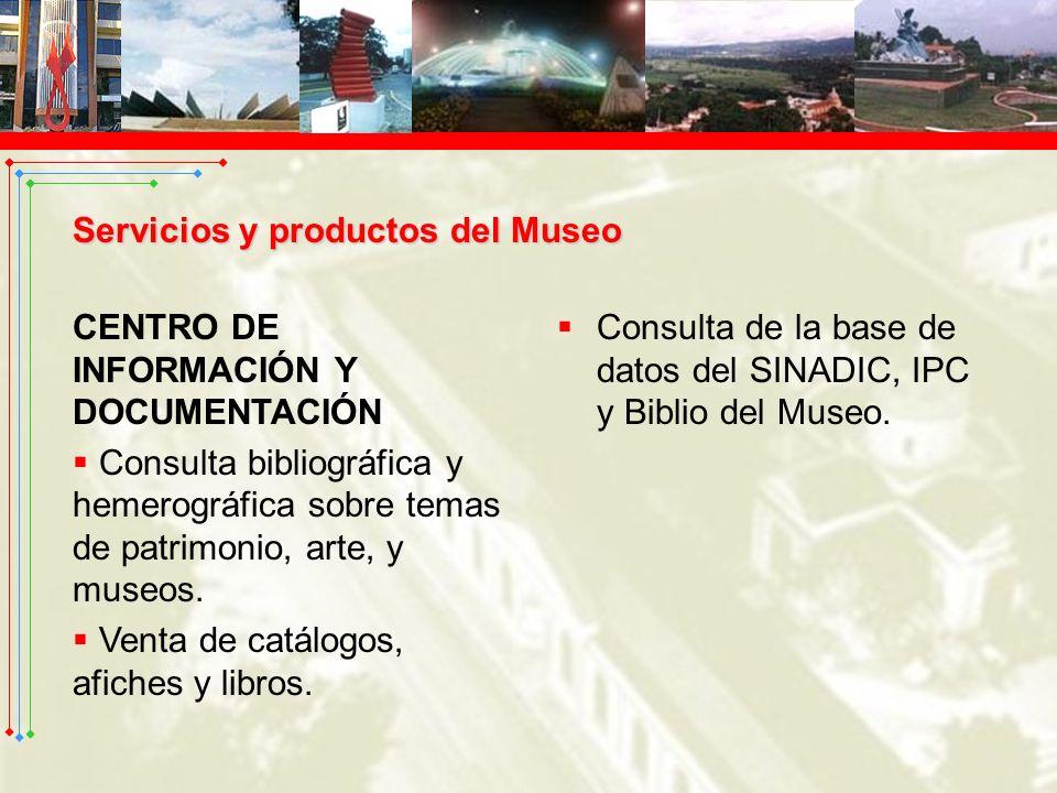 Servicios y productos del Museo CENTRO DE INFORMACIÓN Y DOCUMENTACIÓN Consulta bibliográfica y hemerográfica sobre temas de patrimonio, arte, y museos