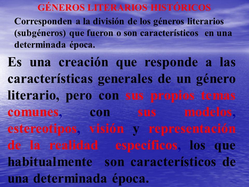 GÉNEROS LITERARIOS HISTÓRICOS Corresponden a la división de los géneros literarios (subgéneros) que fueron o son característicos en una determinada ép