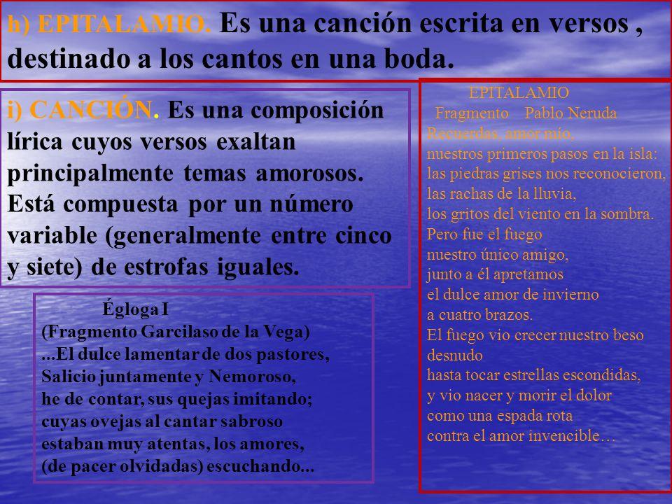 h) EPITALAMIO. Es una canción escrita en versos, destinado a los cantos en una boda. EPITALAMIO Fragmento Pablo Neruda Recuerdas, amor mío, nuestros p
