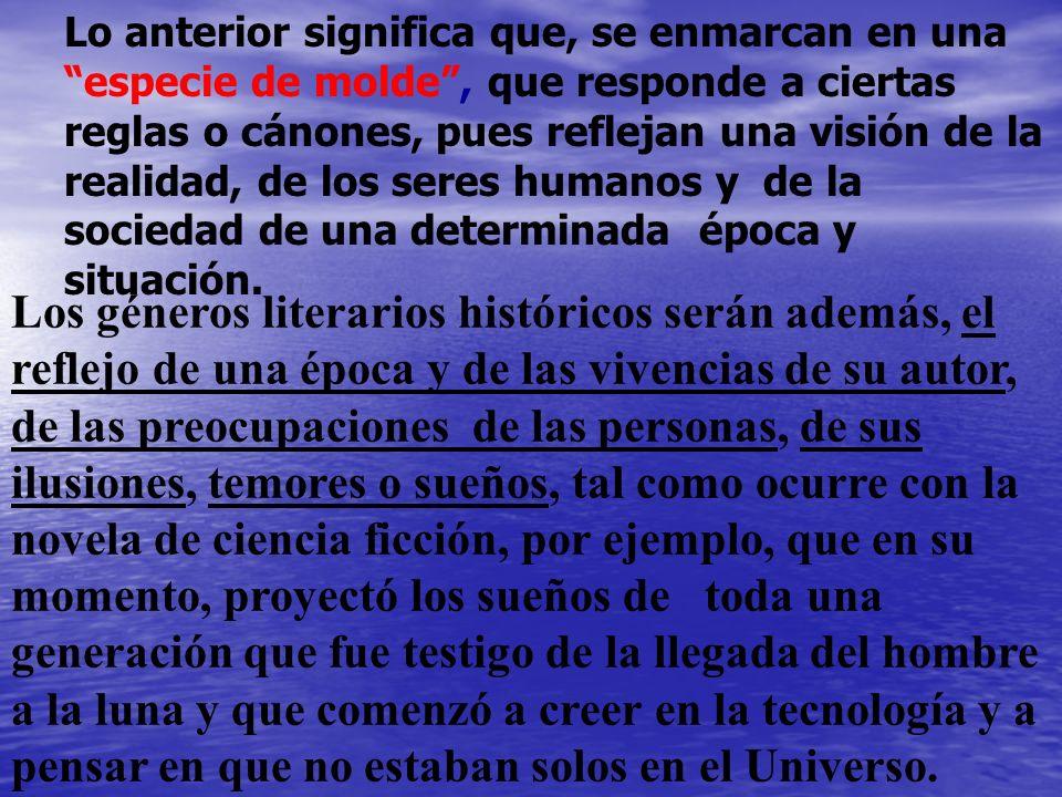 Los géneros literarios históricos serán además, el reflejo de una época y de las vivencias de su autor, de las preocupaciones de las personas, de sus