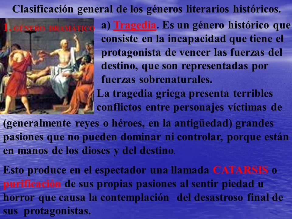 Clasificación general de los géneros literarios históricos. 1. GÉNERO DRAMÁTICO a) Tragedia. Es un género histórico que consiste en la incapacidad que