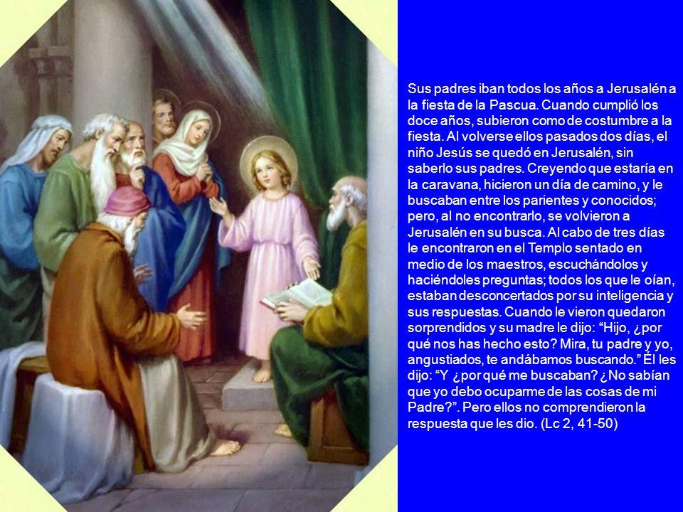 Sus padres iban todos los años a Jerusalén a la fiesta de la Pascua. Cuando cumplió los doce años, subieron como de costumbre a la fiesta. Al volverse
