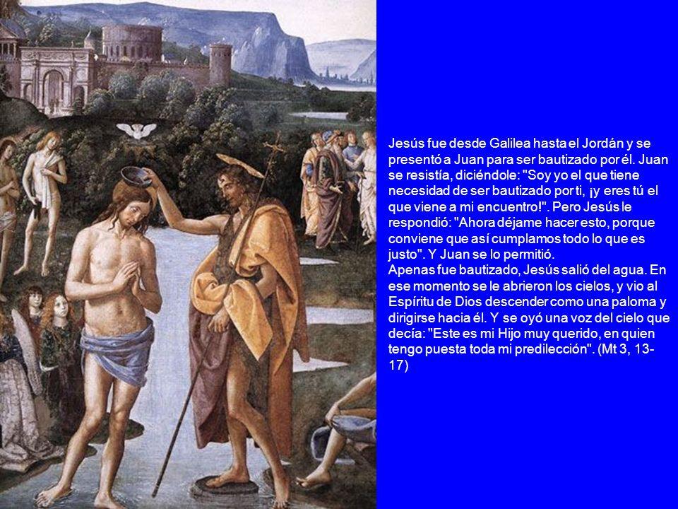 Jesús fue desde Galilea hasta el Jordán y se presentó a Juan para ser bautizado por él. Juan se resistía, diciéndole: