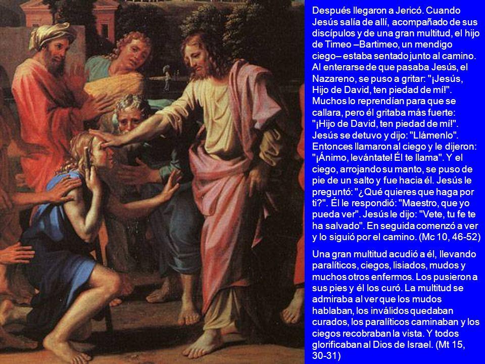 Después llegaron a Jericó. Cuando Jesús salía de allí, acompañado de sus discípulos y de una gran multitud, el hijo de Timeo –Bartimeo, un mendigo cie