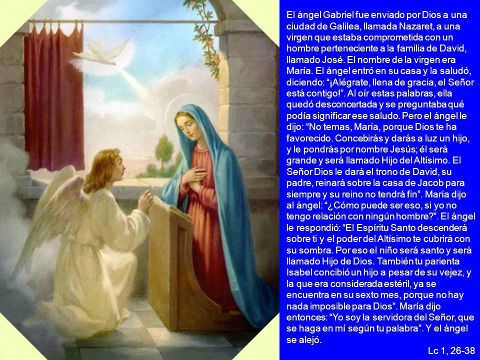 El ángel Gabriel fue enviado por Dios a una ciudad de Galilea, llamada Nazaret, a una virgen que estaba comprometida con un hombre perteneciente a la