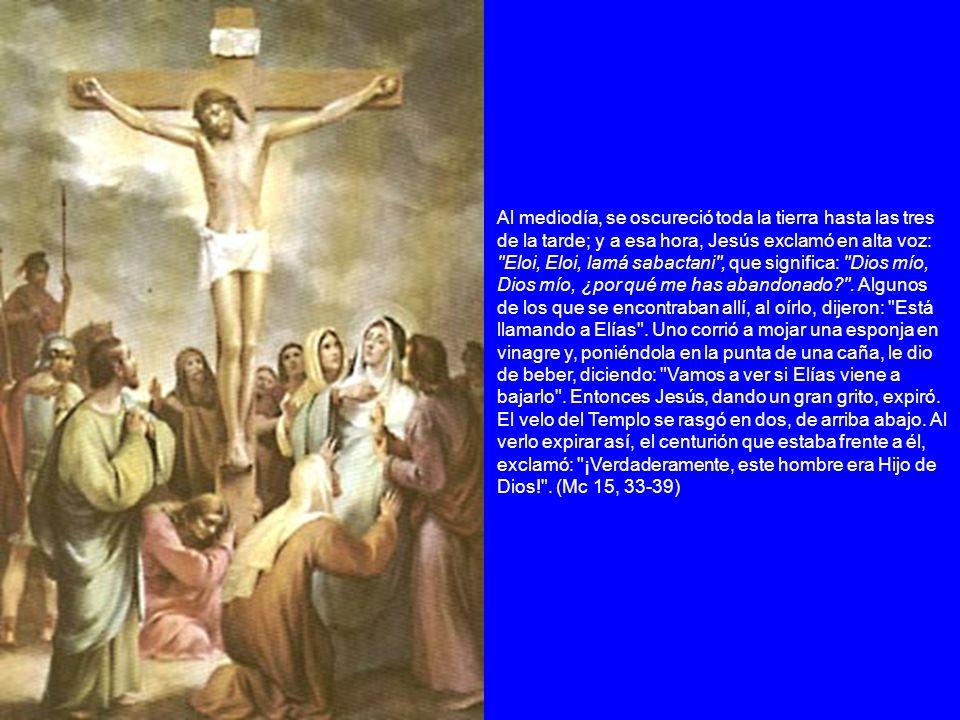 Al mediodía, se oscureció toda la tierra hasta las tres de la tarde; y a esa hora, Jesús exclamó en alta voz: