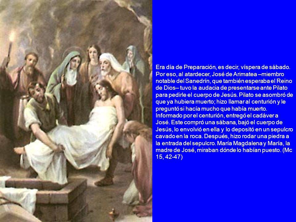 Era día de Preparación, es decir, víspera de sábado. Por eso, al atardecer, José de Arimatea –miembro notable del Sanedrín, que también esperaba el Re