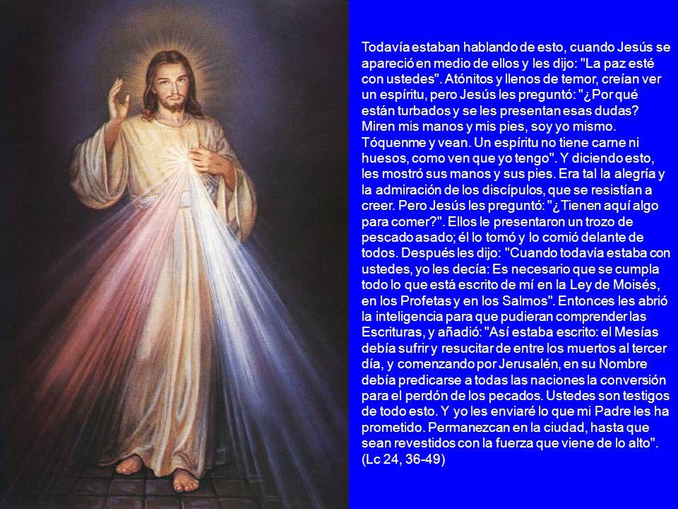 Todavía estaban hablando de esto, cuando Jesús se apareció en medio de ellos y les dijo: