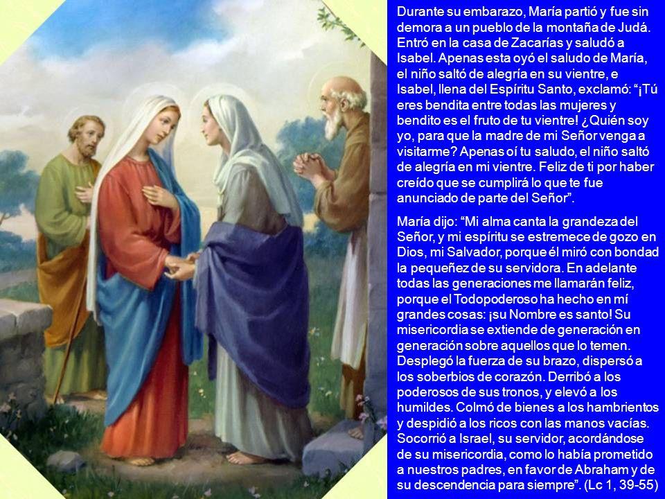 Durante su embarazo, María partió y fue sin demora a un pueblo de la montaña de Judá. Entró en la casa de Zacarías y saludó a Isabel. Apenas esta oyó