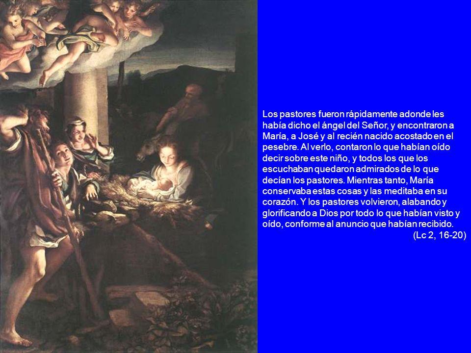 Los pastores fueron rápidamente adonde les había dicho el ángel del Señor, y encontraron a María, a José y al recién nacido acostado en el pesebre. Al