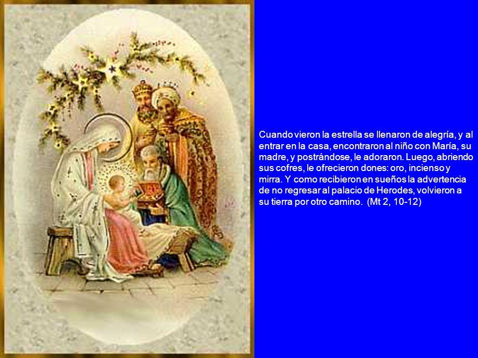 Cuando vieron la estrella se llenaron de alegría, y al entrar en la casa, encontraron al niño con María, su madre, y postrándose, le adoraron. Luego,