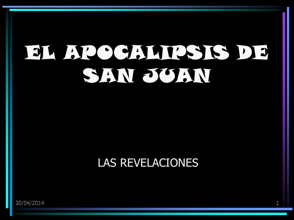 30/04/20141 EL APOCALIPSIS DE SAN JUAN LAS REVELACIONES