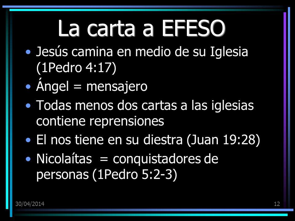 30/04/201412 La carta a EFESO Jesús camina en medio de su Iglesia (1Pedro 4:17) Ángel = mensajero Todas menos dos cartas a las iglesias contiene repre