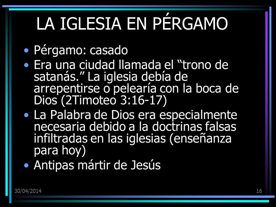 30/04/201416 LA IGLESIA EN PÉRGAMO Pérgamo: casado Era una ciudad llamada el trono de satanás. La iglesia debía de arrepentirse o pelearía con la boca