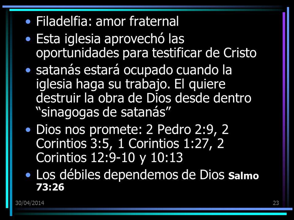 30/04/201423 Filadelfia: amor fraternal Esta iglesia aprovechó las oportunidades para testificar de Cristo satanás estará ocupado cuando la iglesia haga su trabajo.