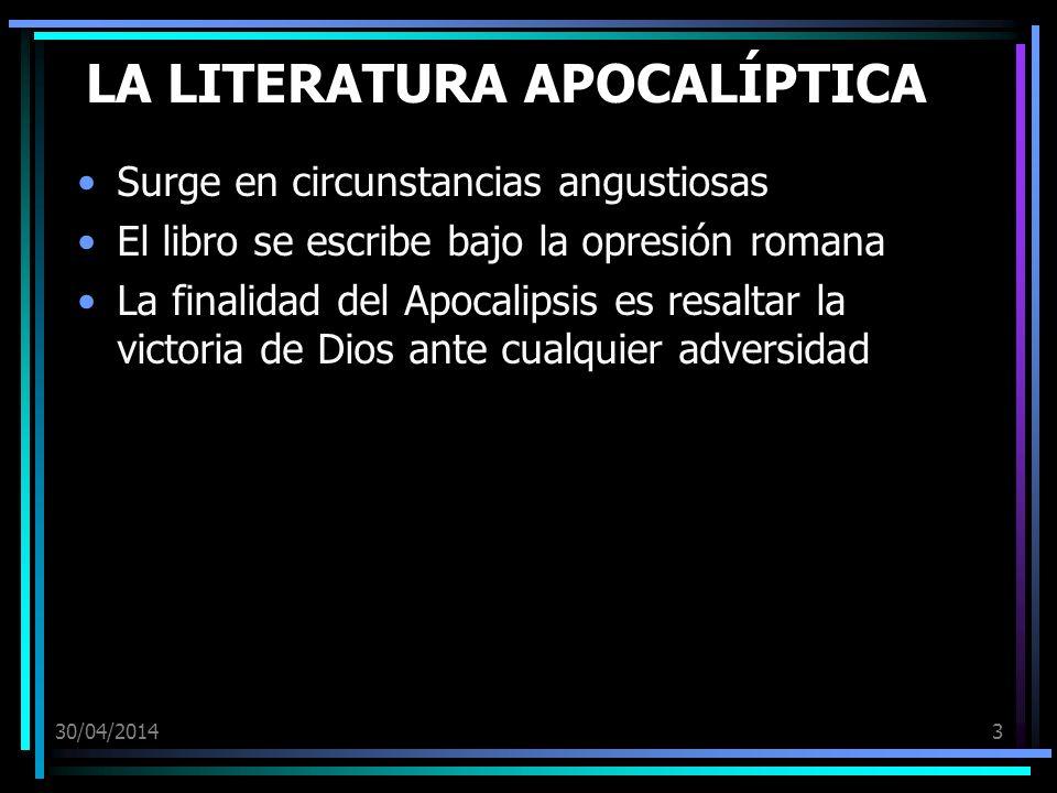 30/04/20143 LA LITERATURA APOCALÍPTICA Surge en circunstancias angustiosas El libro se escribe bajo la opresión romana La finalidad del Apocalipsis es