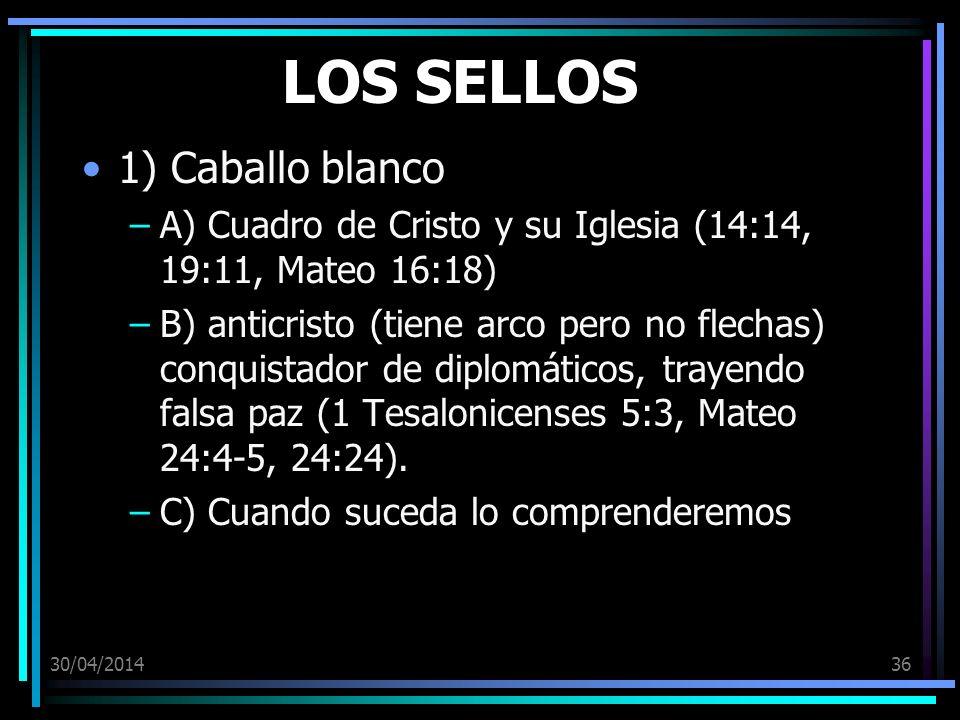 30/04/201436 LOS SELLOS 1) Caballo blanco –A) Cuadro de Cristo y su Iglesia (14:14, 19:11, Mateo 16:18) –B) anticristo (tiene arco pero no flechas) co