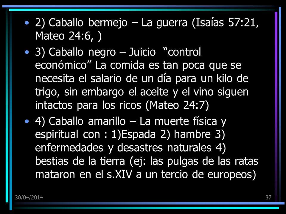 30/04/201437 2) Caballo bermejo – La guerra (Isaías 57:21, Mateo 24:6, ) 3) Caballo negro – Juicio control económico La comida es tan poca que se nece