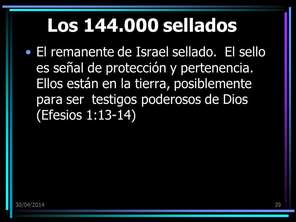 30/04/201439 Los 144.000 sellados El remanente de Israel sellado. El sello es señal de protección y pertenencia. Ellos están en la tierra, posiblement