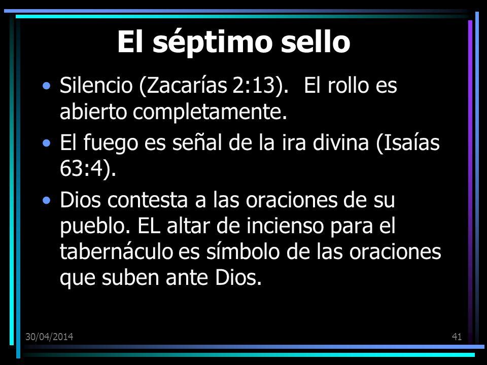 30/04/201441 El séptimo sello Silencio (Zacarías 2:13). El rollo es abierto completamente. El fuego es señal de la ira divina (Isaías 63:4). Dios cont