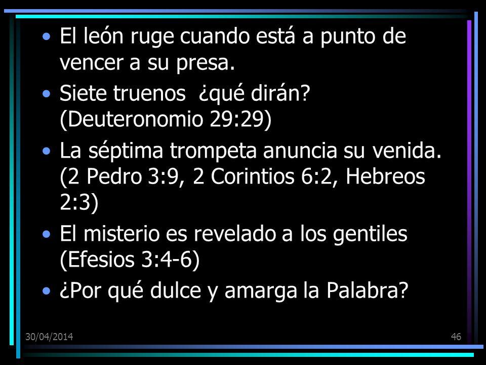 30/04/201446 El león ruge cuando está a punto de vencer a su presa. Siete truenos ¿qué dirán? (Deuteronomio 29:29) La séptima trompeta anuncia su veni