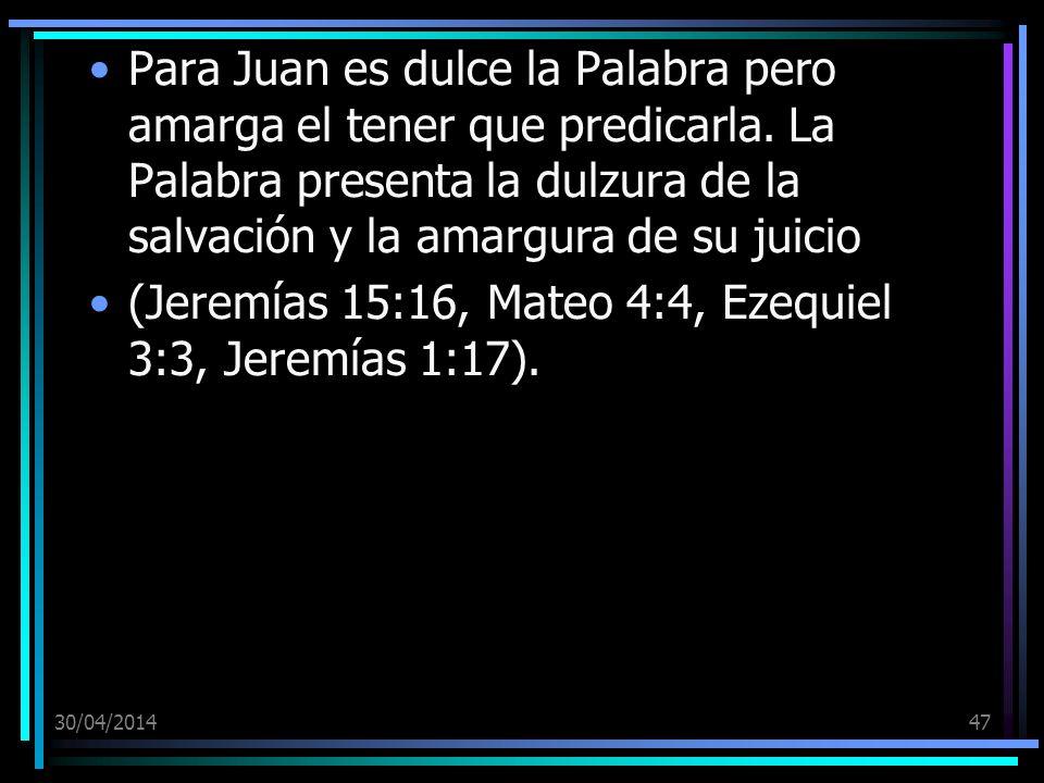 30/04/201447 Para Juan es dulce la Palabra pero amarga el tener que predicarla. La Palabra presenta la dulzura de la salvación y la amargura de su jui