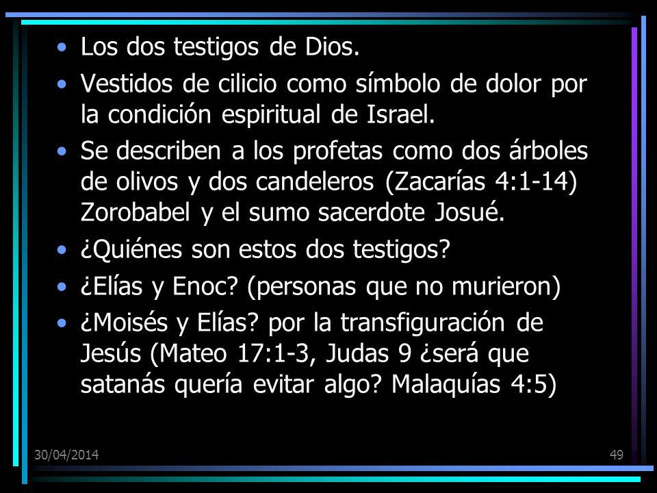30/04/201449 Los dos testigos de Dios. Vestidos de cilicio como símbolo de dolor por la condición espiritual de Israel. Se describen a los profetas co