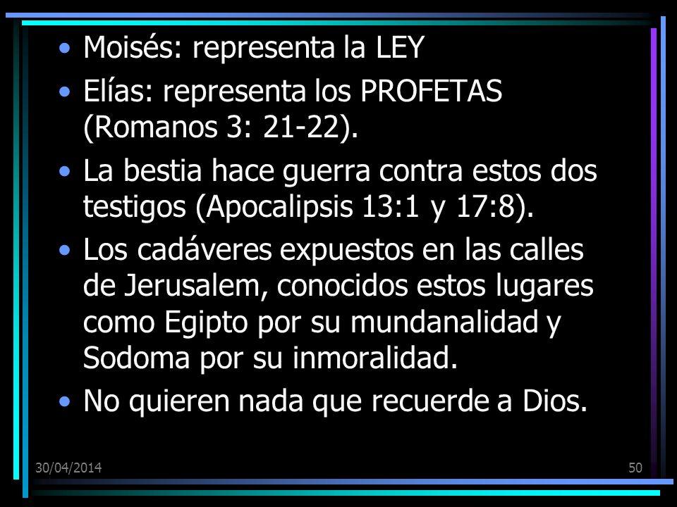 30/04/201450 Moisés: representa la LEY Elías: representa los PROFETAS (Romanos 3: 21-22). La bestia hace guerra contra estos dos testigos (Apocalipsis