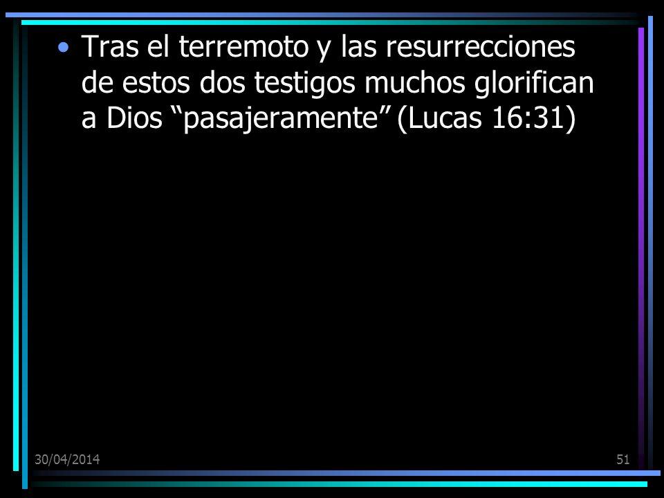 30/04/201451 Tras el terremoto y las resurrecciones de estos dos testigos muchos glorifican a Dios pasajeramente (Lucas 16:31)