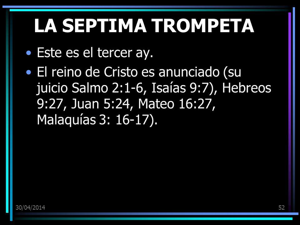 30/04/201452 LA SEPTIMA TROMPETA Este es el tercer ay. El reino de Cristo es anunciado (su juicio Salmo 2:1-6, Isaías 9:7), Hebreos 9:27, Juan 5:24, M